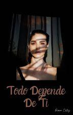 Todo Depende De Ti by DianaOrtiz410