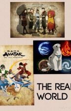 The Real World (Avatar the Last Airbender and The Legend of Korra Crossover) by TheNerdyFanGurl