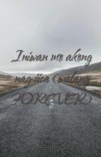 Iniwan mo akong nag-iisa </3 (walang FOREVER) by Queeniesasa