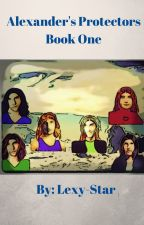 Alexander's Protectors Book One by Lexystar1992