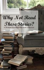 Why Not Read These Stories? by Behind_The_Camera