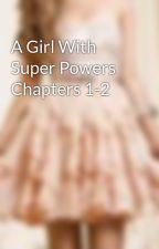 A Girl With Super Powers Chapters 1-2 by Bookloverandreader