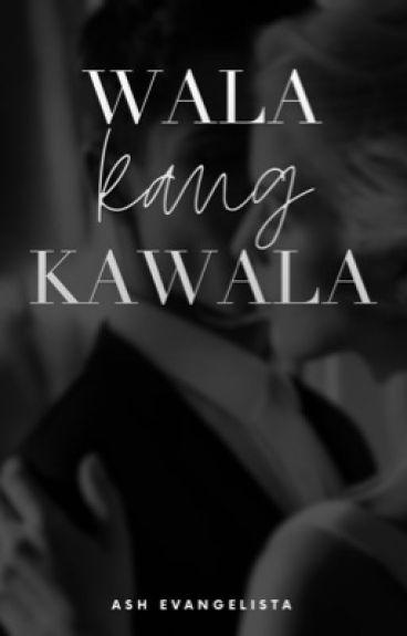 Wala Kang Kawala (BOOK1/SPG)