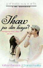 KathNiel: Ikaw Pa Din Kaya? *Completed * by pristinepark
