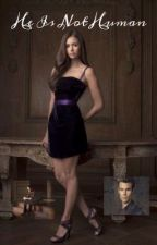 He is not human the vampire diaries ff by eskeath746
