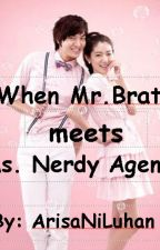 When Mr. Brat meets Ms. Nerdy Agent by ArisaNiLuhan