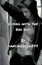 Living with the Bad Boy by dancinqueen244