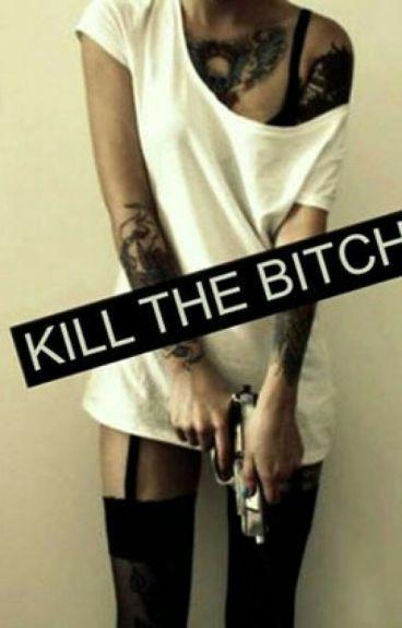 Kill The Bitch!