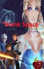 Blank Space (Jelsa,Helsa,Hiccelsa) by S_CoupsHotAF