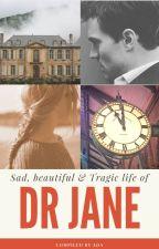 Sad, Beautiful & Tragic life of Dr Jane by YoonAda