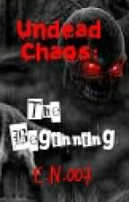 Undead Chaos: The Beginning (UC Book #1) by Edward_Nocturne007