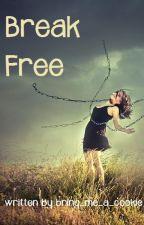 Break Free by Bring_Me_A_Cookie