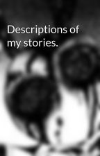 Descriptions of my stories. by DaisanDaDork