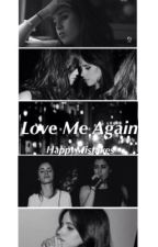 Love Me Again(Camren) by jurassicjauregui