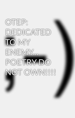 OTEP: DEDICATED TO MY ENEMY... POETRY DO NOT OWN!!!!