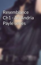 Resemblance Ch1 - An Andria Payle series by NotAliceinWonder