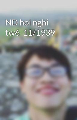 ND hoi nghi tw6  11/1939