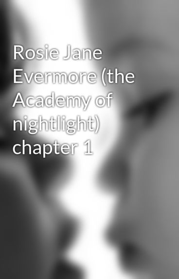 Rosie Jane Evermore (the Academy of nightlight) chapter 1 by mdghfrn