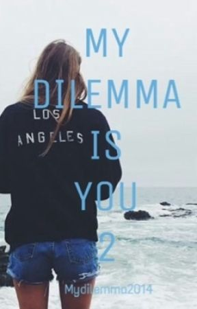 MY DILEMMA IS YOU  2 (IN REVISIONE) by cristinastories