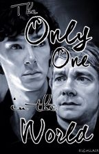 The Only One in The World [Hiatus] by Cat_Fandom-n-Fiction