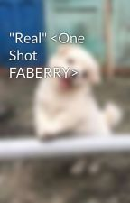 """""""Real"""" <One Shot FABERRY> by AlexAgron01"""