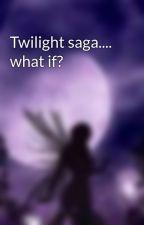 Twilight saga.... what if? by dayna-tori