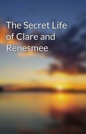 The Secret Life of Clare and Renesmee by Rebecca_k