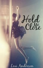 Hold Me Close by lex_marie8