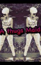 A thugs maid (thug story) by PhantomxRiyah