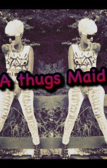 A thugs maid (thug story)