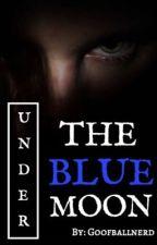 Under The Blue Moon by Goofballnerd