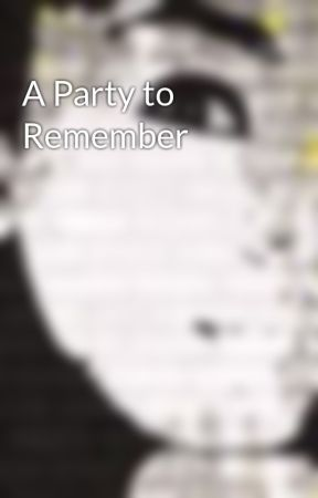A Party to Remember by x-unknown-x