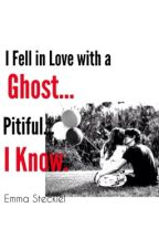 I Fell in Love with a Ghost...Pitiful...I Know by arctic_polarbear