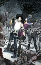 Living Among The Dead (A walking dead fanfiction) by CalumTomas