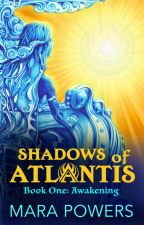 Shadows of Atlantis Part One: Awakening by MaraPowers