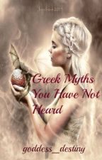 Greek Myths You Have Not Heard[ON HOLD] by goddess_destiny