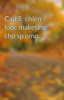 Cau 5: chien luoc maketing cho sp omo.