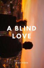 A blind love. by Alex_Rydes
