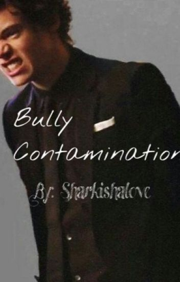 Bully Contamination (Harry Styles)