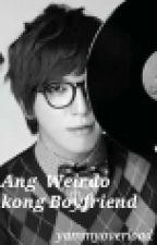 Ang Weirdo kong Boyfriend by yammyoverload