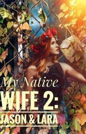 My Native Wife 2: The Jason & Lara Story by PoiseGirl0018