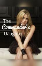 The Commanders Daughter by cookie__monster456