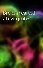 Broken hearted / Love quotes by xxpndxx