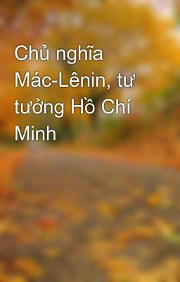 Chủ nghĩa Mác-Lênin, tư tưởng Hồ Chí Minh
