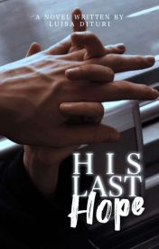 His Last Hope ✔ [Wattys2016] by ClassicImagination