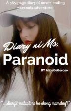 Diary ni Ms. Paranoid by AliceBellerose