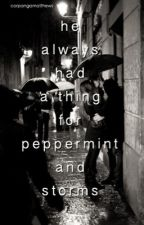 he always had a thing for peppermint and storms by corpangamatthews