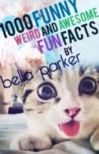 1000 Funny, Weird And Awesome Fun Facts by Bella_Parker