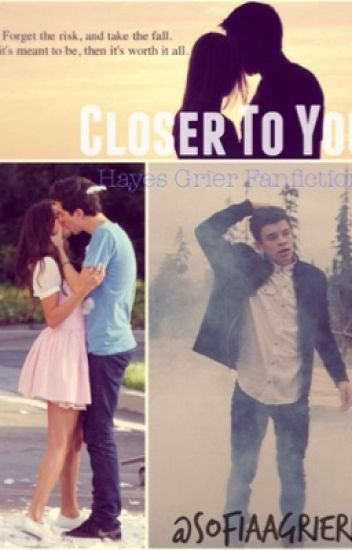 Closer To You (Hayes Grier Fanfiction)