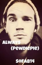 Always (PewDiePie fanfiction) by SoFab14